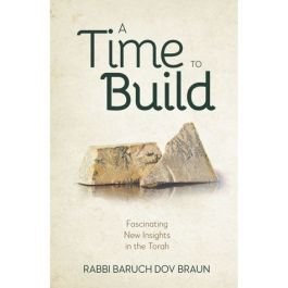 A Time to Build - Fascinating New Torah Insights